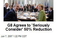 G8 Agrees to 'Seriously Consider' 50% Reduction