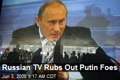 Russian TV Rubs Out Putin Foes