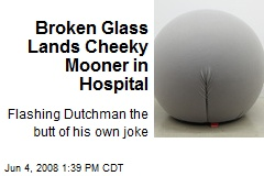 Broken Glass Lands Cheeky Mooner in Hospital