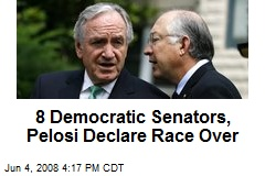 8 Democratic Senators, Pelosi Declare Race Over