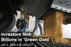 Investors Sink Billions in 'Green Gold'