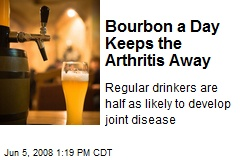 Bourbon a Day Keeps the Arthritis Away
