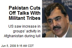 Pakistan Cuts Off Talks With Militant Tribes