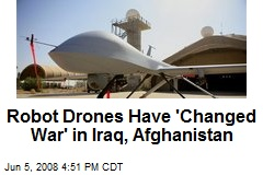 Robot Drones Have 'Changed War' in Iraq, Afghanistan