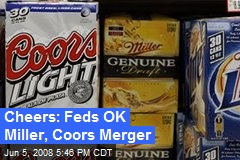 Cheers: Feds OK Miller, Coors Merger