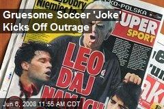 Gruesome Soccer 'Joke' Kicks Off Outrage