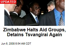 Zimbabwe Halts Aid Groups, Detains Tsvangirai Again