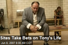 Sites Take Bets on Tony's Life