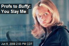 Profs to Buffy : You Slay Me