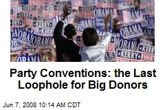 Party Conventions: the Last Loophole for Big Donors
