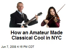 How an Amateur Made Classical Cool in NYC