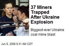 37 Miners Trapped After Ukraine Explosion