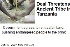 Deal Threatens Ancient Tribe in Tanzania