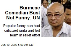 Burmese Comedian Bust Not Funny: UN