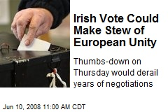 Irish Vote Could Make Stew of European Unity