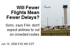 Will Fewer Flights Mean Fewer Delays?