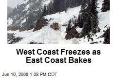 West Coast Freezes as East Coast Bakes