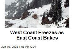 West Coast Freezes as East Coast Bakes