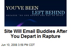 Site Will Email Buddies After You Depart in Rapture