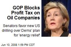 GOP Blocks Profit Tax on Oil Companies