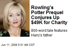 Rowling's Potter Prequel Conjures Up $49K for Charity