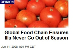 Global Food Chain Ensures Ills Never Go Out of Season