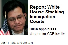 Report: White House Stacking Immigration Courts