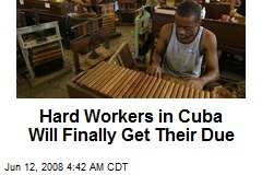 Hard Workers in Cuba Will Finally Get Their Due
