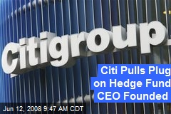 Citi Pulls Plug on Hedge Fund CEO Founded