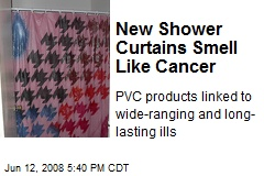 New Shower Curtains Smell Like Cancer