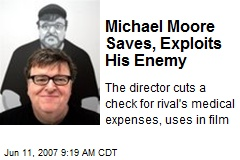 Michael Moore Saves, Exploits His Enemy