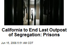 California to End Last Outpost of Segregation: Prisons