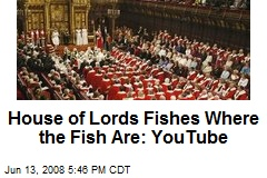 House of Lords Fishes Where the Fish Are: YouTube