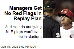 Managers Get No Red Flags in Replay Plan