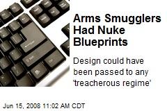 Arms Smugglers Had Nuke Blueprints