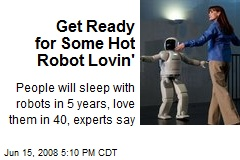 Get Ready for Some Hot Robot Lovin'