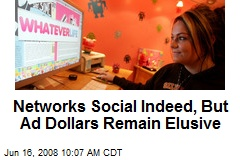 Networks Social Indeed, But Ad Dollars Remain Elusive