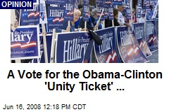 A Vote for the Obama-Clinton 'Unity Ticket' ...