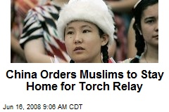 China Orders Muslims to Stay Home for Torch Relay