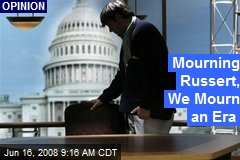Mourning Russert, We Mourn an Era