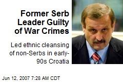 Former Serb Leader Guilty of War Crimes