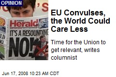 EU Convulses, the World Could Care Less
