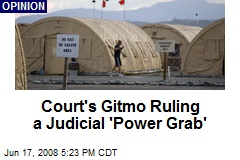 Court's Gitmo Ruling a Judicial 'Power Grab'