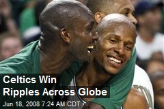 Celtics Win Ripples Across Globe