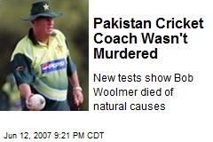 Pakistan Cricket Coach Wasn't Murdered