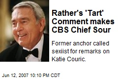 Rather's 'Tart' Comment makes CBS Chief Sour