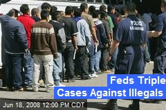 Feds Triple Cases Against Illegals