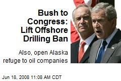 Bush to Congress: Lift Offshore Drilling Ban