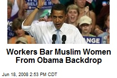 Workers Bar Muslim Women From Obama Backdrop