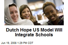Dutch Hope US Model Will Integrate Schools